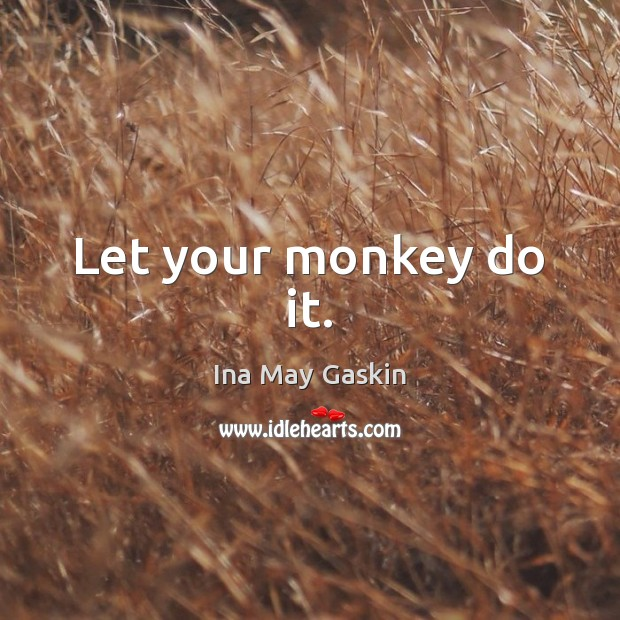 Let your monkey do it. Image