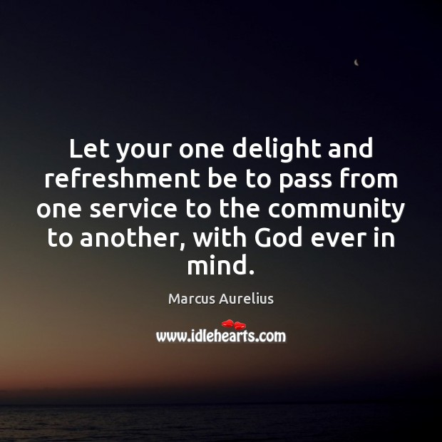 Let your one delight and refreshment be to pass from one service Image