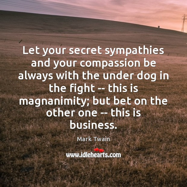 Let your secret sympathies and your compassion be always with the under Image