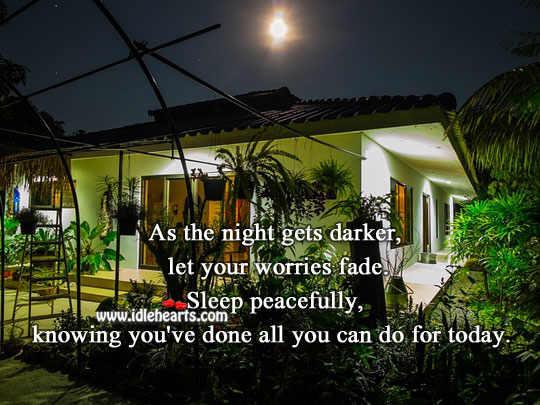 As The Night Gets Darker, Let Your Worries Fade.