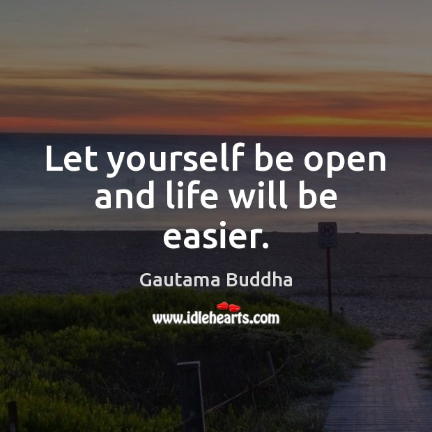 Image, Let yourself be open and life will be easier.