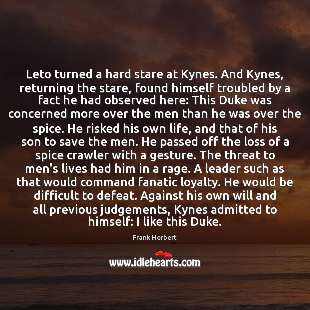 Leto turned a hard stare at Kynes. And Kynes, returning the stare, Frank Herbert Picture Quote