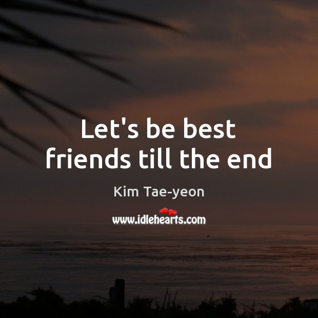 Lets Be Best Friends Till The End