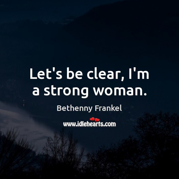 Let's be clear, I'm a strong woman. Women Quotes Image