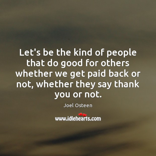 Image, Let's be the kind of people that do good for others whether