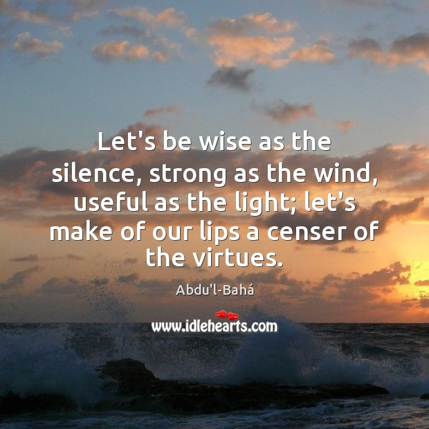 Let's be wise as the silence, strong as the wind, useful as Image