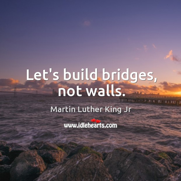 Image, Let's build bridges, not walls.