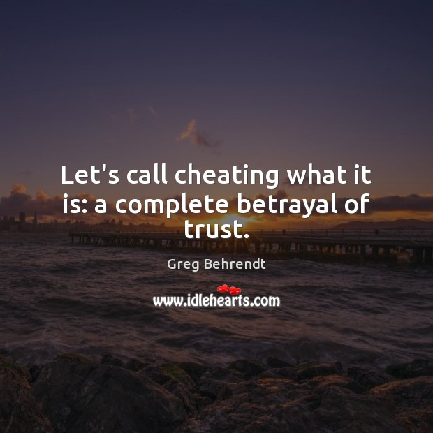 Image, Let's call cheating what it is: a complete betrayal of trust.