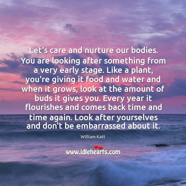 Let's care and nurture our bodies. You are looking after something from Image