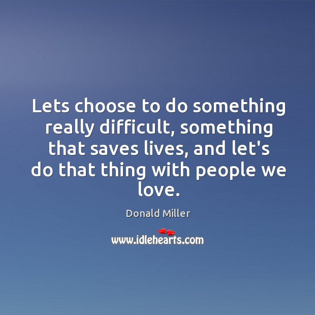 Lets choose to do something really difficult, something that saves lives, and Image