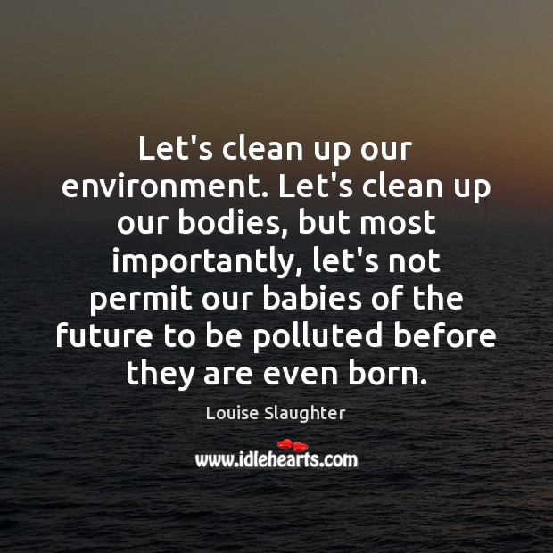 Let's clean up our environment. Let's clean up our bodies, but most Future Quotes Image