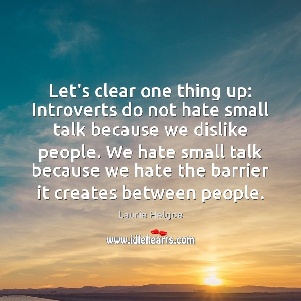 Let's clear one thing up: Introverts do not hate small talk because Image