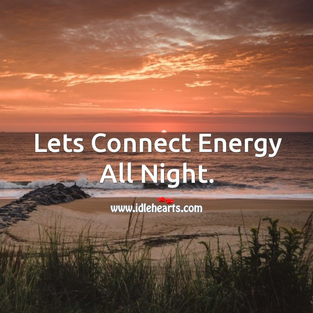 Lets connect energy all night. Image
