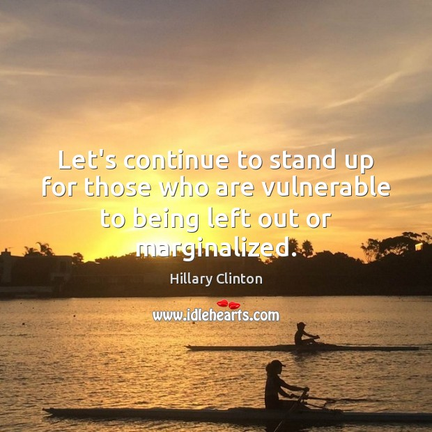 Image, Let's continue to stand up for those who are vulnerable to being left out or marginalized.