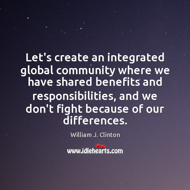 Let's create an integrated global community where we have shared benefits and Image