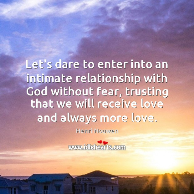 Let's dare to enter into an intimate relationship with God without fear, Henri Nouwen Picture Quote
