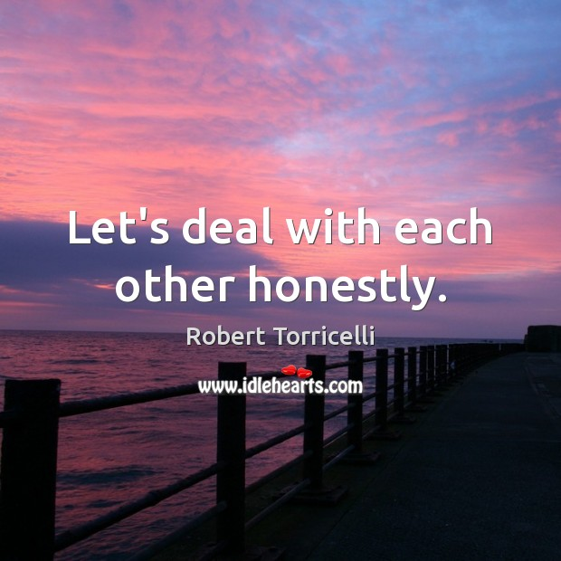 Let's deal with each other honestly. Image