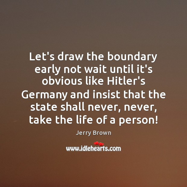 Let's draw the boundary early not wait until it's obvious like Hitler's Image