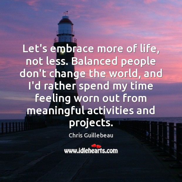 Image, Let's embrace more of life, not less. Balanced people don't change the