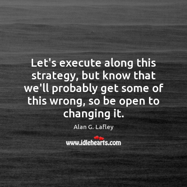 Let's execute along this strategy, but know that we'll probably get some Execute Quotes Image
