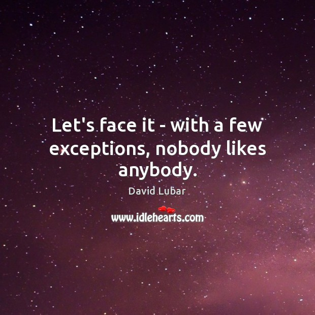 Let's face it – with a few exceptions, nobody likes anybody. Image