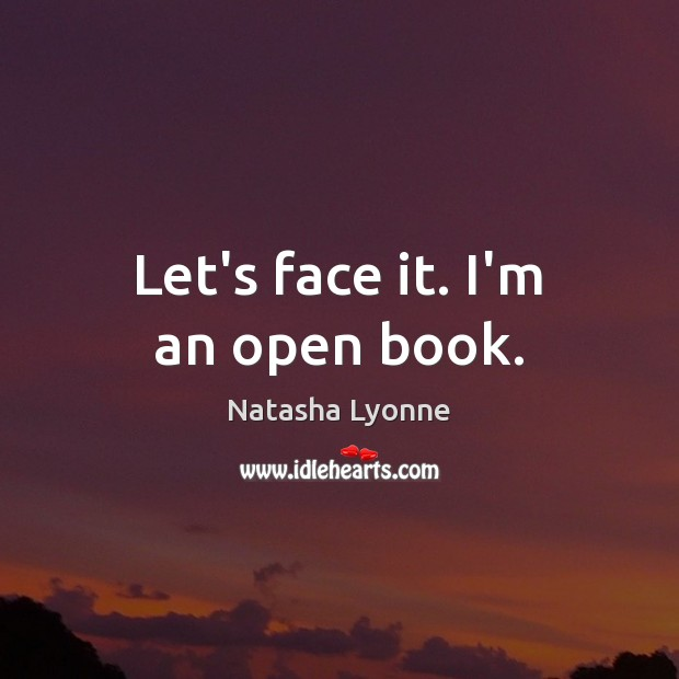 Let's face it. I'm an open book. Image