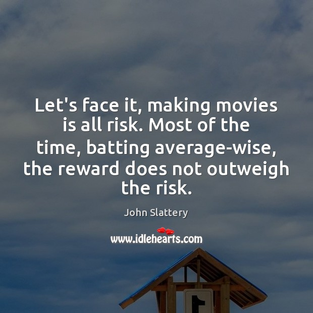 Image, Let's face it, making movies is all risk. Most of the time,