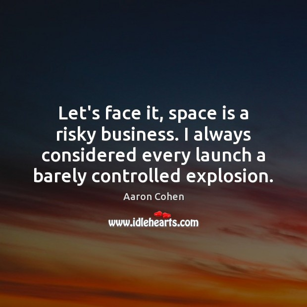 Image, Let's face it, space is a risky business. I always considered every