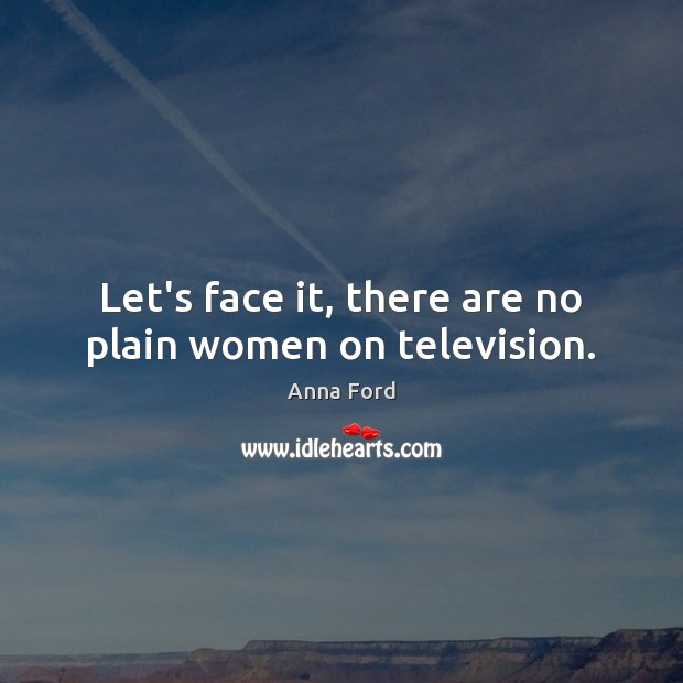 Image, Let's face it, there are no plain women on television.