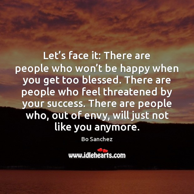 Let's face it: There are people who won't be happy Bo Sanchez Picture Quote