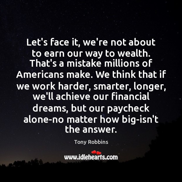 Let's face it, we're not about to earn our way to wealth. Alone Quotes Image