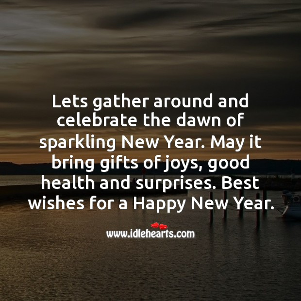 Lets gather around and celebrate the dawn of sparkling New Year. New Year Quotes Image