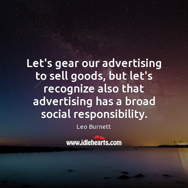 Let's gear our advertising to sell goods, but let's recognize also that Social Responsibility Quotes Image