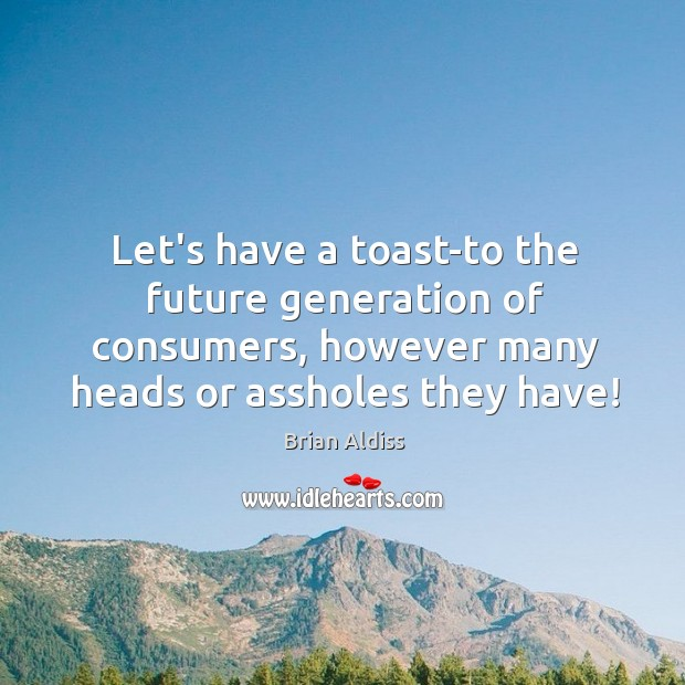 Let's have a toast-to the future generation of consumers, however many heads Image