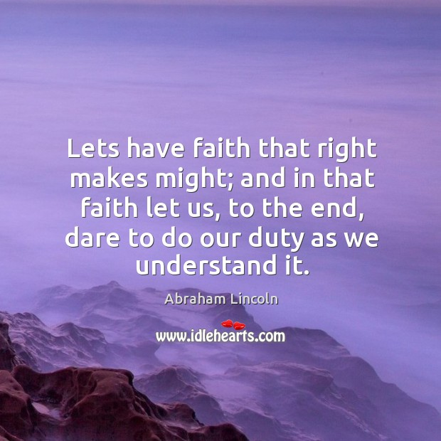 Image, Lets have faith that right makes might; and in that faith let us, to the end, dare