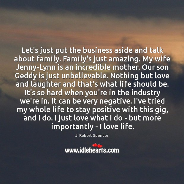 Let's just put the business aside and talk about family. Family's just Stay Positive Quotes Image