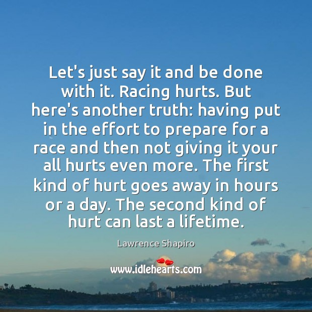 Let's just say it and be done with it. Racing hurts. But Image