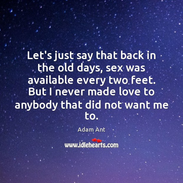 Image, Let's just say that back in the old days, sex was available