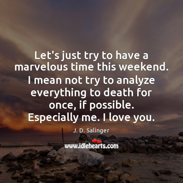 Let's just try to have a marvelous time this weekend. I mean Image