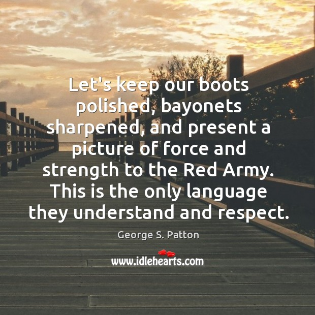 Image, Let's keep our boots polished, bayonets sharpened, and present a picture of