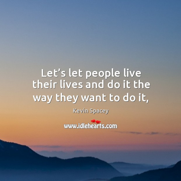Let's let people live their lives and do it the way they want to do it, Image