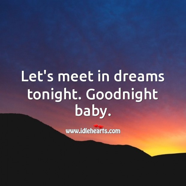 Let's meet in dreams tonight. Goodnight baby. Good Night Quotes Image