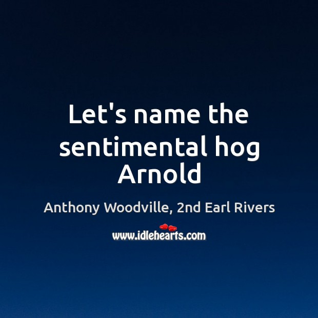 Image, Let's name the sentimental hog Arnold