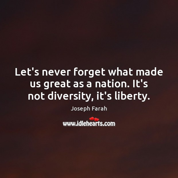 Let's never forget what made us great as a nation. It's not diversity, it's liberty. Image