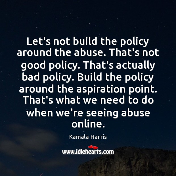 Let's not build the policy around the abuse. That's not good policy. Image