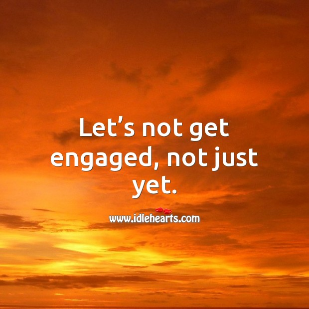 Let's not get engaged, not just yet. Flirt Messages Image