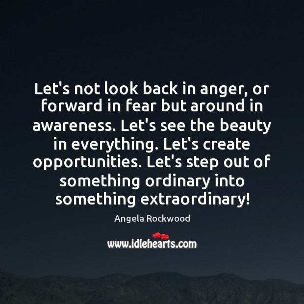Image, Let's not look back in anger, or forward in fear but around
