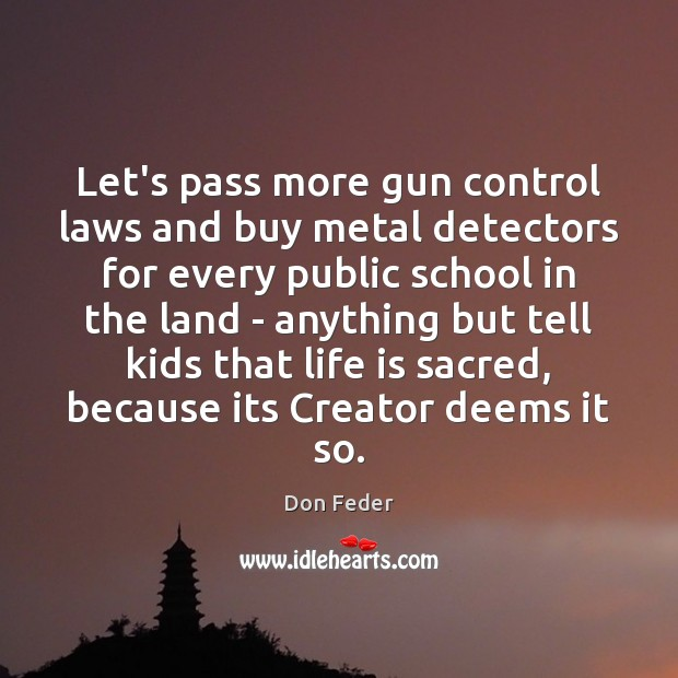 Image, Let's pass more gun control laws and buy metal detectors for every