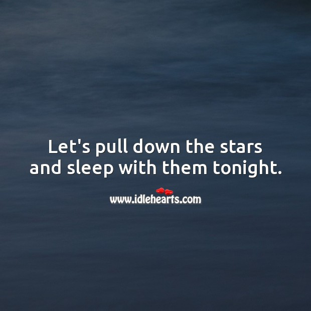 Let's pull down the stars and sleep with them tonight. Good Night Quotes for Him Image