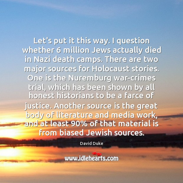 Let's put it this way. I question whether 6 million Jews actually died David Duke Picture Quote